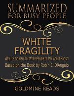 White Fragility - Summarized for Busy People: Why It's So Hard for White People to Talk About Racism: Based on the Book by Robin J. DiAngelo