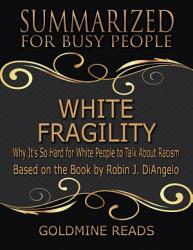 White Fragility Summarized For Busy People Why It S So Hard For White People To Talk About Racism Based On The Book By Robin J Diangelo PDF