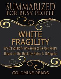 White Fragility   Summarized For Busy People  Why It S So Hard For White People To Talk About Racism  Based On The Book By Robin J  DiAngelo