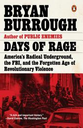 Days of Rage: America's Radical Underground, the FBI, and the Forgotten Age of RevolutionaryViolence