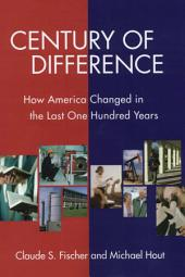 Century of Difference: How America Changed in the Last One Hundred Years