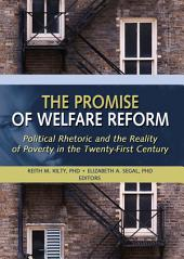 The Promise of Welfare Reform: Political Rhetoric and the Reality of Poverty in the Twenty-First Century