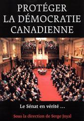 Protegér la démocratie canadienne: Le Senat, en vŽritŽ ...