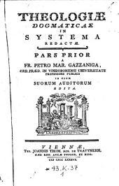 Theologiae dogmaticae in systema redactae pars prior a Petro Mar. Gazzaniga in usum suorum auditorum edita: Volume 1