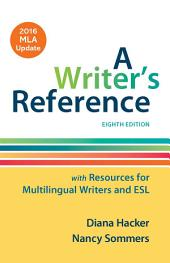 A Writer's Reference with Resources for Multilingual Writers and ESL with 2016 MLA Update: Edition 8