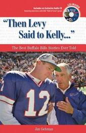 """Then Levy Said to Kelly... "": The Best Buffalo Bills Stories Ever Told"