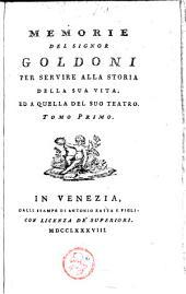 Memorie Del Signor Goldoni: Per Servire Alla Storia Della Sua Vita, Ed A Quella Del Suo Teatro
