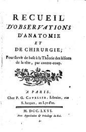 Recueil d'observations d'anatomie et de chirurgie pour servir de base a la theorie des lesions de la tete par contre-coup. - Paris, Cavelier 1766
