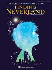 Finding Neverland Songbook: The Story of How Peter Became Pan