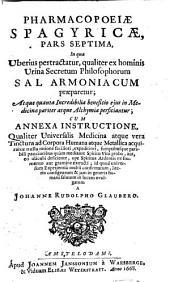 Pharmacopoeiae spagyricae pars Septima: in qua uberius pertractatur, qualiter ex hominis urina secretum philosophorum sal armoniacum praeparetur ...