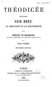 Théodicée: études sur Dieu, la création et la providence, Volume1