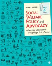Social Welfare Policy and Advocacy: Advancing Social Justice through 8 Policy Sectors, Edition 2
