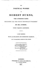 The Poetical Works of Robert Burns ... Including All the Pieces Originally Published by Dr. Currie; with Various Additions. A New Edition, with an Enlarged and Corrected Glossary, and a Biographical Sketch of the Author