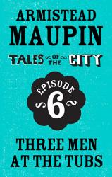 Tales Of The City Episode 6 Three Men At The Tubs Book PDF