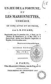 Un jeu de la fortune, ou Les marionnettes, comédie en cinq actes et en prose, par L.B. Picard; représentée pour la première fois, à Paris, sur le Théâtre de l'Impératrice, le 14 mai 1806; et à Saint-Cloud, dévant leurs Majestés Impériales et Royales, le 22 du même mois