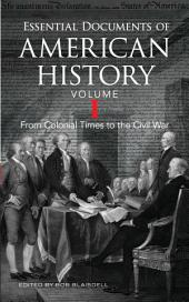 Essential Documents of American History: From Colonial Times to the Civil War, Volume 1
