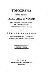 Topografia fisico-medica della città di Venezia, delle sue isole, estuari e lagune, dei cangiamenti nati e dei mezzi profilattici d'igiene: Volume 3