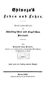 Spinoza's Leben und Lehre: Nebst einem Abrisse der Schelling'schen und Hegel'schen Philosophie