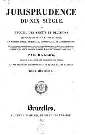 Jurisprudence du XIXe siècle, ou Recueil des arrêts et décisions des cours de France et des Pays-Bas, en matière civile, criminelle, commerciale et administrative: Volume8