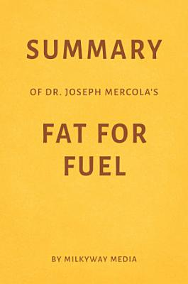 Summary of Dr  Joseph Mercola   s Fat for Fuel by Milkyway Media PDF