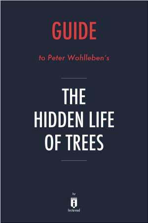 Guide to Peter Wohlleben   s The Hidden Life of Trees by Instaread