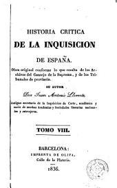 Historia crítica de la inquisición de España, 8: obra original conforme á lo que resulta de los Archivos del Consejo de la Suprema, y de los Tribunales de provincia