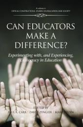 Can Educators Make a Difference?: Experimenting with, and Experiencing, Democracy in Education