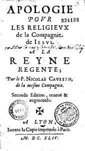 Apologie pour les religieux de la Compagnie de Jésus. A la reine régente par le P. Nicolas Caussin,...