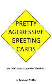 Pretty Aggressive Greeting Cards:We Don't Care So You Don't Have To