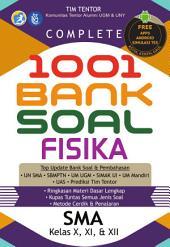 Complete 1001 Bank Soal Fisika SMA Kelas X,XI,&XII: Top Update Bank Soal & Pembahasan: UN SMA, SBMPTN, UM UGM, SIMAK UI, UM Mandiri, UAS, Prediksi Tim Tentor