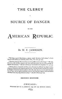 The Clergy a Source of Danger to the American Republic