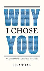Why I Chose You: Understand Why You Chose Those in Your Life