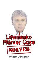 Litvinenko Murder Case Solved