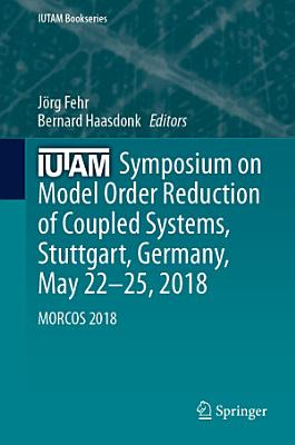IUTAM Symposium on Model Order Reduction of Coupled Systems, Stuttgart, Germany, May 22–25, 2018