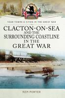 Clacton on Sea and the Surrounding Coastline in the Great War PDF