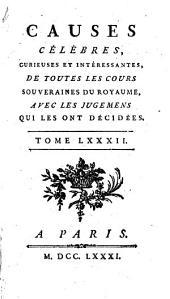Causes célèbres, curieuses et intéressantes: de toutes les cours souveraines du royaume, avec les jugements qui les ont décidées, Volumes82à84