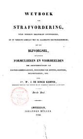 Wetboek van strafvordering, naar deszelfs beginselen ontwikkeld en in verband gebragt met de algemeene regtsgeleerdheid, met een bijvoegsel, bevattende formulieren en voorbeelden der ambtsverrigtingen van regter-commissarissen, officieren van justitie, griffiers, hulpofficieren enz: Volume 3