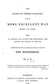 The Light of Christ Exalted: Or, the More Excellent Way Briefly Set Forth. Being an Apology for Leaving the Methodists and Joining the Society of Friends ... By J. S. [i.e. Joseph Sutton.]