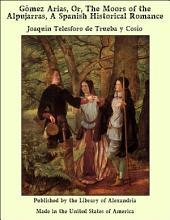 GÑmez Arias, Or, The Moors of the Alpujarras, A Spanish Historical Romance