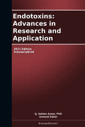 Endotoxins: Advances in Research and Application: 2011 Edition: ScholarlyBrief