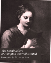 The Royal Gallery of Hampton Court Illustrated: Being an Historical Catalogue of the Pictures in the Queen's Collection at that Palace, with Descriptive, Biographical and Critical Notes, Rev., Enl., & Illustrated with a Hundred Plates