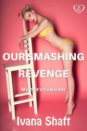 Our Smashing Revenge: My Dad's Coworker (Virgin Erotica)
