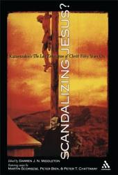 Scandalizing Jesus?: Kazantzakis's The Last Temptation of Christ Fifty Years On