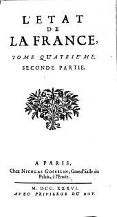 L'État de la France: ou l'on voit tous les princes, ducs et pairs, marêchaux de France, et autres officiers de la couronne ..., Volume4,Partie2