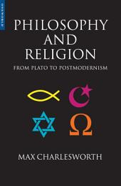 Philosophy and Religion from Plato to Postmodernism: From Plato to Postmodernism