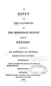 A reply to the calumnies of the Edinburgh review against Oxford: containing an account of studies pursued in that university
