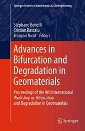 Advances in Bifurcation and Degradation in Geomaterials: Proceedings of the 9th International Workshop on Bifurcation and Degradation in Geomaterials