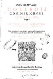 Commentarii Collegii Conimbricensis Societatis Iesu, in duos libros De generatione et corruptione, Aristotelis Stagiritae