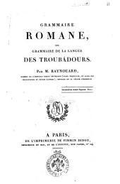 Grammaire romane, ou grammaire de la langue des troubadours. Par M. Raynouard ... - A Paris de l'imprimerie de Firmin Didot, imprimeur du roi, et de l'institut, rue Jacob, n. 24, 1816. - 351 p