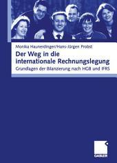 Der Weg in die internationale Rechnungslegung: Grundlagen der Bilanzierung nach HGB und IFRS